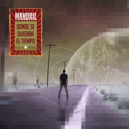 Mandril - Donde Se Quiebra El Tiempo (2017) 320 kbps