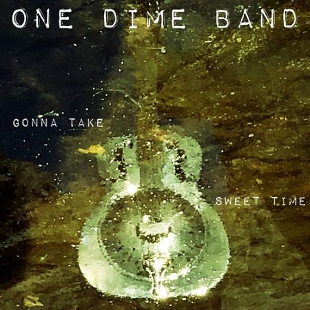 One Dime Band - Gonna Take Sweet Time (2017) 320 kbps
