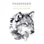 Passenger – The Boy Who Cried Wolf (2017) 320 kbps