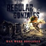 Regular Gonzales – War Were Declared (2017) 320 kbps