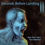 Seconds Before Landing - Now That I Have Your Attention (2017) 320 kbps