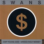 Swans – Cop, Young God · Greed, Holy Money (1984-6) [Remastered 1999] 320 kbps