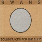 Swans – Soundtracks For The Blind (1996) 320 kbps