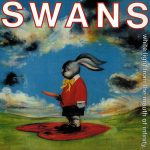 Swans –  White Light from The Mouth of Infinity / Love of Life (1991-2) [Remastered 2015]