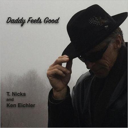 T. Nicks And Ken Eichler - Daddy Feels Good (2017) 320 kbps