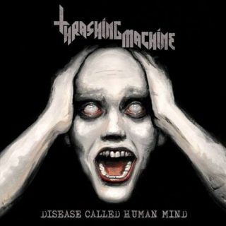 Thrashing Machine - Disease Called Human Mind (2017) 320 kbps
