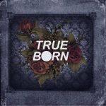 Trueborn – Trueborn (2017) 320 kbps (transcode)