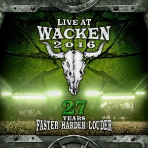 Various Artists - Live At Wacken 2016 - 27 Years Faster : Harder : Louder (2017) 320 kbps