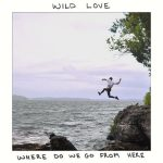 Wild Love – Where Do We Go from Here (2017) 320 kbps