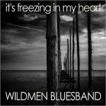 Wildmen Bluesband - It's Freezing In My Heart (2017) 320 kbps