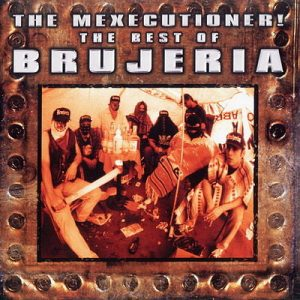 2003 - The Mexecutioner! The Best Of Brujeria