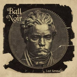Ball Noir - Lost Serenades (2017) 320 kbps