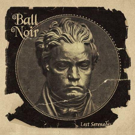 Ball Noir - Lost Serenades (2017) 320 kbps