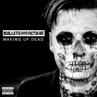 Bullets And Octane - Waking Up Dead (2017) 320 kbps
