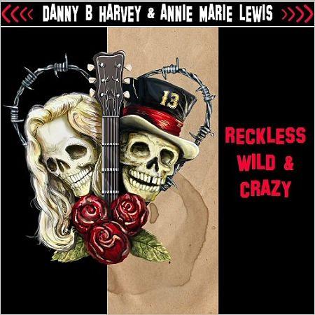 Danny B. Harvey & Annie Marie Lewis - Reckless, Wild & Crazy (2017) 320 kbps