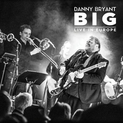 Danny Bryant - Big - Live In Europe [2CD] (2017) 320 kbps