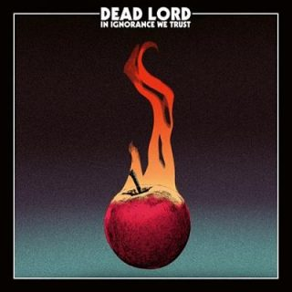 Dead Lord - In Ignorance We Trust (2017) 320 kbps