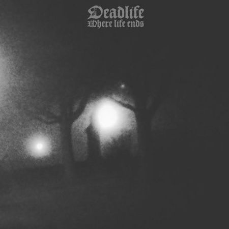 Deadlife - Where Life Ends (2017) 320 kbps