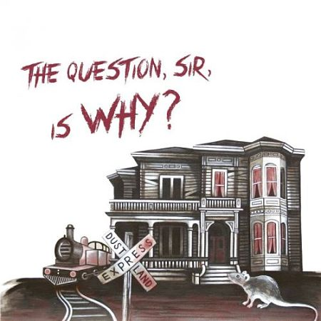 Dustland Express - The Question, Sir, Is Why? (2017) 320 kbps