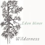 Eden Miner - Wilderness (2017) 320 kbps