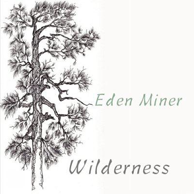Eden Miner - Wilderness (2017) 320 kbps