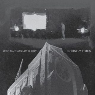 Ghostly Times - When All That's Left Is Grey (2017) 320 kbps