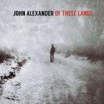 John Alexander - Of These Lands (2017) 320 kbps