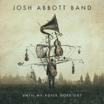 Josh Abbott Band – Until My Voice Goes Out (2017) 320 kbps