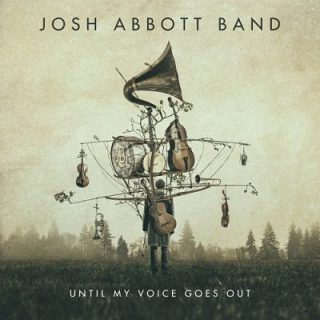 Josh Abbott Band - Until My Voice Goes Out (2017) 320 kbps