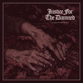Justice For The Damned - Dragged Through The Dirt (2017) 320 kbps