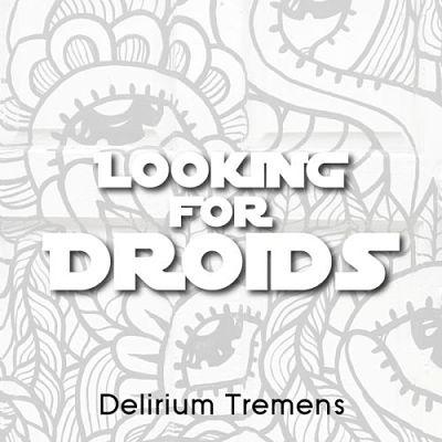 Looking For Droids - Delirium Tremens (2017) 320 kbps