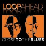 Loopahead – Close to the Blues (2017) 320 kbps