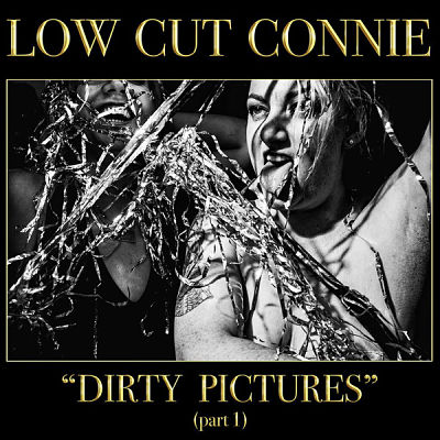 Low Cut Connie - Dirty Pictures, Pt. 1 (2017) 320 kbps