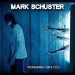 Mark Schuster - Propaganda Force-Feed (2017) 320 kbps (transcode)