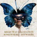 Milky Way Gas Station – Somewhere / Anywhere (2017) 320 kbps