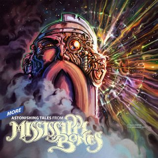Mississippi Bones - More Astonishing Tales From... (2017) 320 kbps