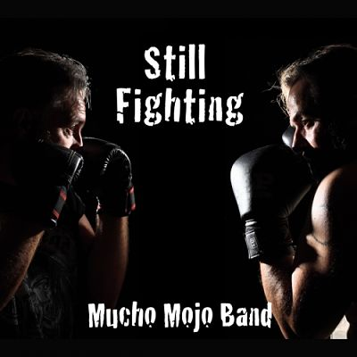 Mucho Mojo Band - Still Fighting (2017) 320 kbps