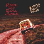Rock And Roll Junkie - Wasted Youth (2017) 320 kbps