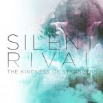 Silent Rival – The Kindness Of Strangers (2017) 320 kbps