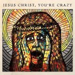 The Cubby Creatures – Jesus Christ- You're Crazy (2017) 320 kbps