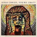 The Cubby Creatures – Jesus Christ- You're Crazy (2017) 320 kbps