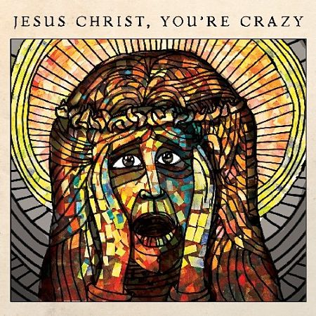 The Cubby Creatures - Jesus Christ- You're Crazy (2017) 320 kbps