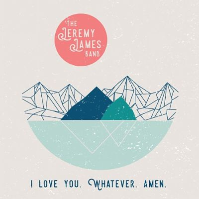 The Jeremy James Band - I Love You. Whatever. Amen (2017) 320 kbps