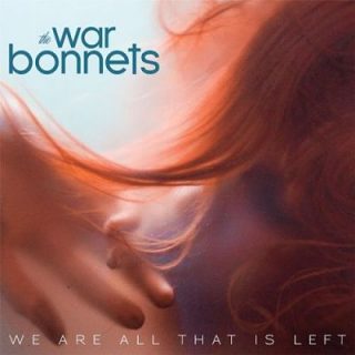 The War Bonnets - We Are All That Is Left (2017) 320 kbps