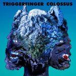 Triggerfinger – Colossus (2017) 320 kbps