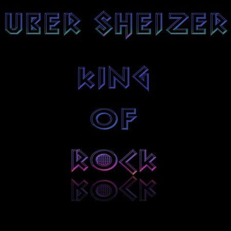 Uber Sheizer - King Of Rock (2017) 320 kbps