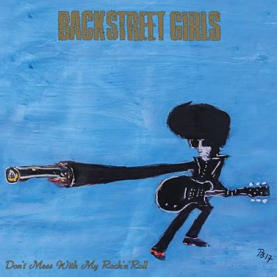 Backstreet Girls - Don't Mess With My Rock'n'Roll (2017) 320 kbps