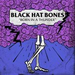 Black Hat Bones - Born in a Thunder (2017) 320 kbps (transcode)