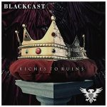 Blackcast - Riches to Ruins (2017) 320 kbps