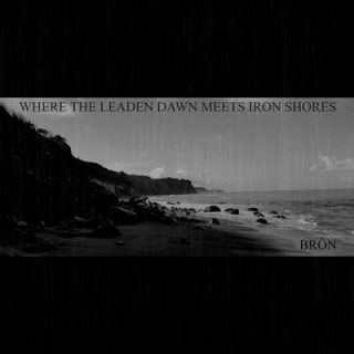 Bròn - Where The Leaden Dawn Meets Iron Shores (2017) 320 kbps